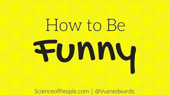 how to be funny, how to be funnier, how to be more funny
