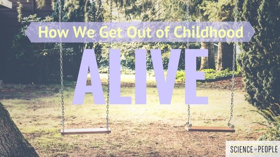 Get Out of Childhood Alive