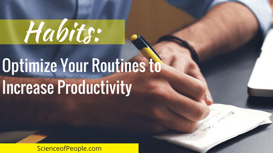 habits, optimize your routines to increase productivity, science of people